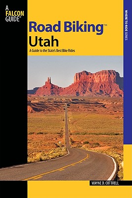 A Falcon Guide Road Biking Utah By Cottrell, Wayne D.